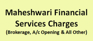 Maheshwari Financial Services Charges