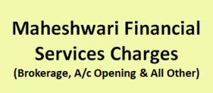 Maheshwari Financial Services Charges