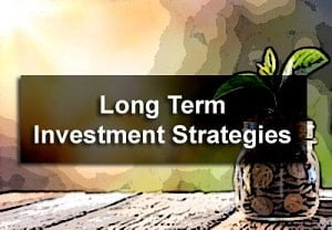 Long Term Investment Strategies or Tips