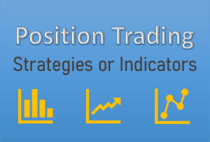 Position Trading Indicators or Best Position Trading Strategies